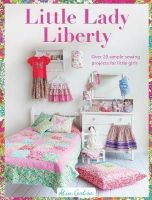 Caroline, Alice - Little Lady Liberty: 15 Simple Sewing Projects for Pretty Little Girls - 9781446304952 - V9781446304952