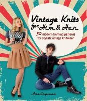 England, Ame - Vintage Knits for Him & Her: 30 Modern Knitting Patterns for Stylish Vintage Knitwear - 9781446305171 - V9781446305171