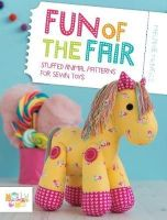 McNeice, Melanie - Fun of the Fair: Stuffed Animal Patterns for Sewn Toys - 9781446305195 - V9781446305195