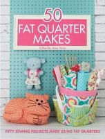 Various Contributors - 50 Fat Quarter Makes: 50 Sewing Projects Made Using Fat Quarters - 9781446305911 - V9781446305911