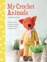 KESSEDJIAN, ISABELLE - My Crochet Animals: Crochet 12 Furry Animal Friends Plus 35 Stylish Clothes and Accessories - 9781446305928 - V9781446305928