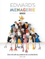 Lord, Kerry - Edward's Menagerie - Birds: Over 40 Soft Toy Patterns for Crochet Birds - 9781446306024 - V9781446306024