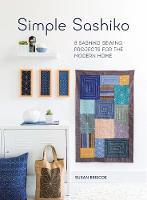 Briscoe, Susan - Simple Sashiko: 8 Sashiko Sewing Projects for the Modern Home - 9781446306321 - V9781446306321