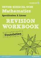 Smith, Harry; Burns, Gwenllian; Linsky, Jean; Bolter, Julie; Byrd, Lynn - Revise Edexcel GCSE Mathematics Edexcel Spec A Found Revision Workbook - 9781446900147 - V9781446900147