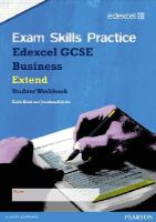 Hirst, Keith; Shields, Jonathan - Edexcel GCSE Business Exam Skills Practice Workbook - Extend - 9781446900512 - V9781446900512