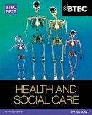 Higgins, Heather; Lavers, Sian; Garnham, Penelope; Haworth, Elizabeth - BTEC First in Health and Social Care Student Book - 9781446901359 - V9781446901359