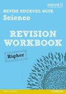 Johnson, Penny, Salter, Julia, Roberts, Ian, Ellis, Peter, Riddle, Damian - Revise Edexcel: Edexcel GCSE Science Revision Workbook - Higher - Book and ActiveBook (REVISE Edexcel Science) - 9781446904916 - V9781446904916