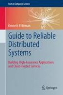 Birman, Kenneth - Guide to Reliable Distributed Systems: Building High-Assurance Applications and Cloud-Hosted Services (Texts in Computer Science) - 9781447124153 - V9781447124153