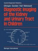 Chrispin, A. R., Gordon, I., Hall, C., Metreweli, C. - Diagnostic Imaging of the Kidney and Urinary Tract in Children (Current Diagnostic Pediatrics) - 9781447130994 - V9781447130994