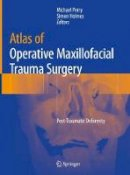 . Ed(s): Perry, Michael J.; Holmes, Simon - Atlas of Operative Maxillofacial Trauma Surgery - 9781447156154 - V9781447156154