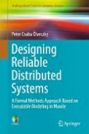 Ölveczky, Peter Csaba - Designing Reliable Distributed Systems: A Formal Methods Approach Based on Executable Modeling in Maude (Undergraduate Topics in Computer Science) - 9781447166863 - V9781447166863