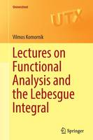 Komornik, Vilmos - Lectures on Functional Analysis and the Lebesgue Integral (Universitext) - 9781447168102 - V9781447168102