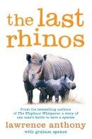 Anthony, Lawrence, Spence, Graham - The Last Rhinos - 9781447203803 - V9781447203803