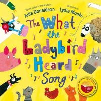 Donaldson, Julia - The What the Ladybird Heard Song - 9781447207832 - KRS0016916