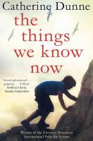 Dunne, Catherine - The Things We Know Now - 9781447209317 - KSG0007909