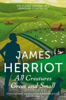James Herriot - All Creatures Great and Small - 9781447225997 - 9781447225997