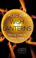 Ash, Alec - Wish Lanterns: Inside the Young Lives of China - 9781447237952 - V9781447237952