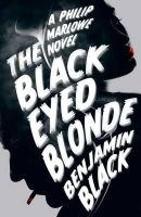 Black, Benjamin - The Black Eyed Blonde: A Philip Marlowe Novel - 9781447238041 - 9781447238041