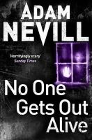 Nevill, Adam - No One Gets Out Alive - 9781447240907 - V9781447240907