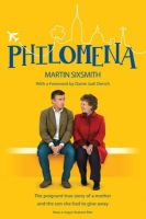 Sixsmith, Martin - Philomena: The true story of a mother and the son she had to give away (film tie-in edition) - 9781447245223 - KOC0016495