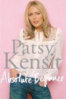 Kensit, Patsy - Absolute Beginner - 9781447245520 - 9781447245520