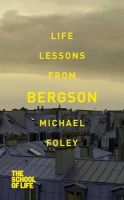 Foley, Michael, The School of Life - Life Lessons from Bergson - 9781447245612 - V9781447245612