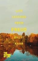 Kahr, Brett, The School of Life - Life Lessons from Freud - 9781447245636 - V9781447245636