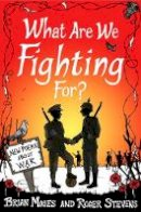 Stevens, Roger; Moses, Brian - What Are We Fighting For? - 9781447248613 - V9781447248613