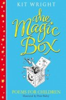 Wright, Kit - The Magic Box: Poems for Children - 9781447250104 - V9781447250104