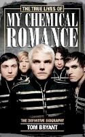 Bryant, Tom - Not the Life It Seems: The True Lives of My Chemical Romance - 9781447253570 - V9781447253570