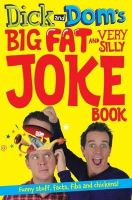 McCourt, Richard, Wood, Dominic - Dick and Dom's Big Fat and Very Silly Joke Book - 9781447256373 - V9781447256373