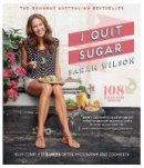 Sarah Wilson - I Quit Sugar: Your Complete 8-Week Detox Program and Cookbook - 9781447264286 - KKD0006994
