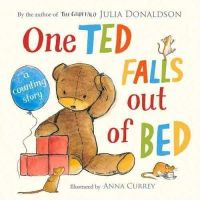Donaldson, Julia - One Ted Falls Out of Bed: A Counting Story - 9781447266143 - V9781447266143
