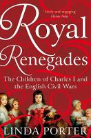 Porter, Linda - Royal Renegades: The Children of Charles I and the English Civil Wars - 9781447267607 - V9781447267607