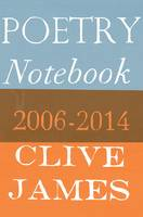 James, Clive - Poetry Notebook: 2006-2014 - 9781447269120 - V9781447269120