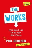Cookson, Paul - The Works: Every Poem You Will Ever Need At School - 9781447273493 - V9781447273493