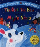 Donaldson, Julia - The Girl, the Bear and the Magic Shoes (Julia Donaldson/Lydia Monks) - 9781447275978 - V9781447275978