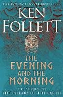 Follett, Ken - The Evening and the Morning: The Prequel to The Pillars of the Earth, A Kingsbridge Novel - 9781447278788 - S9781447278788