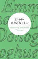 Donoghue, Emma - Passions Between Women - 9781447279471 - 9781447279471
