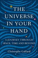 Galfard, Christophe - The Universe in Your Hand: A Journey Through Space, Time and Beyond - 9781447284086 - KEX0289433