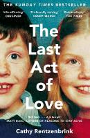Cathy Rentzenbrink - The Last Act of Love - 9781447286394 - 9781447286394