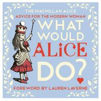 Carroll, Lewis - What Would Alice Do?: Advice for the Modern Woman - 9781447288527 - V9781447288527
