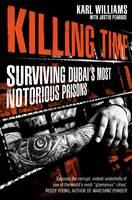Williams, Karl - Killing Time: Surviving Dubai's Most Notorious Prisons - 9781447295259 - V9781447295259