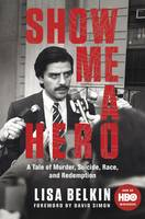 Belkin, Lisa - Show Me a Hero: A Tale of Murder, Suicide, Race, and Redemption - 9781447295334 - V9781447295334