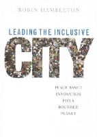 Hambleton, Robin - Leading the Inclusive City: Place-Based Innovation for a Bounded Planet - 9781447304968 - V9781447304968