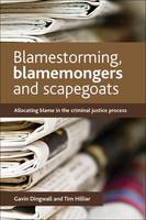 Dingwall, Gavin, Hillier, Tim - Blamestorming, Blamemongers and Scapegoats: Allocating Blame in the Criminal Justice Process - 9781447304999 - V9781447304999