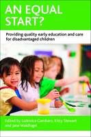 Ludovica Gambaro - An Equal Start?: Providing Quality Early Education and Care for Disadvantaged Children (CASE Studies on Poverty, Place and Polic) - 9781447310525 - V9781447310525