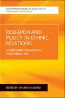 Charles Husband - Research and Policy in Ethnic Relations: Compromised Dynamics in a Neoliberal Era (Contemporary Issues in Social Policy: Challenges for Change) - 9781447314905 - V9781447314905