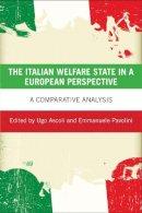 Ugo Ascoli - The Italian Welfare State in a European Perspective: A Comparative Analysis - 9781447316886 - V9781447316886