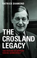 Diamond, Patrick - The Crosland Legacy: The Future of British Social Democracy - 9781447324737 - V9781447324737